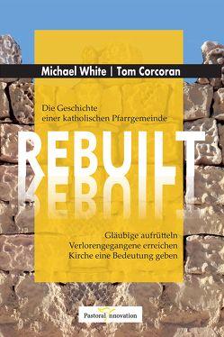 REBUILT – Die Geschichte einer katholischen Pfarrgemeinde von Corcoran,  Tom, White,  Michael