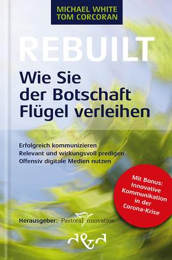 Rebuilt – Wie Sie der Botschaft Flügel verleihen von Corcoran,  Tom, Schätzle,  Robert, Seidel,  Johannes, White,  Michael