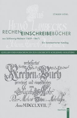 Recheneinschreibebücher aus Schleswig-Holstein (1609-1867) von Kühl,  Jürgen