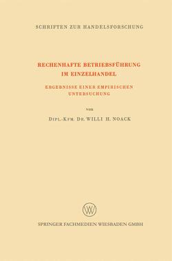 Rechenhafte Betriebsführung im Einzelhandel von Noack,  Willi H.