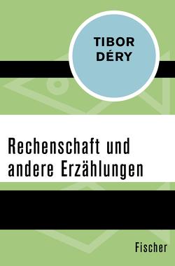 Rechenschaft und andere Erzählungen von Déry,  Tibor, Schöneborn,  Susanne, Schüching,  Mirza von, Szabo-Otto,  Eva, Ujlaky,  Charlotte