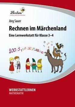Rechnen im Märchenland: Lernwerkstatt für den Mathematikunterricht ab Klasse 3, Werkstattmappe von Sauer,  Jörg