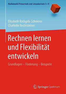 Rechnen lernen und Flexibilität entwickeln von Rathgeb-Schnierer,  Elisabeth, Rechtsteiner,  Charlotte