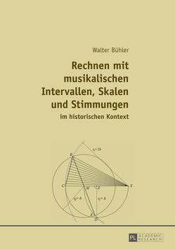 Rechnen mit musikalischen Intervallen, Skalen und Stimmungen im historischen Kontext von Bühler,  Walter