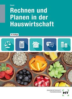 Rechnen und Planen in der Hauswirtschaft von Sauer,  Ingeborg