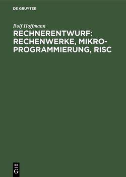 Rechnerentwurf: Rechenwerke, Mikroprogrammierung, RISC von Hoffmann,  Rolf