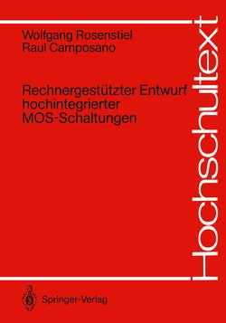 Rechnergestützter Entwurf hochintegrierter MOS-Schaltungen von Camposano,  Raul, Rosenstiel,  Wolfgang