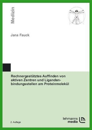 Rechnergestütztes Auffinden von aktiven Zentren und Ligandenbindungsstellen am Proteinmolekül von Fauck, Jana