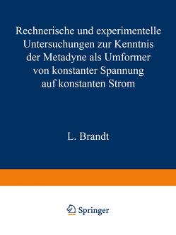 Rechnerische und experimentelle Untersuchungen zur Kenntnis der Metadyne als Umformer von konstanter Spannung auf konstanten Strom von Brandt,  L.