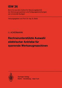 Rechnerunterstützte Auswahl elektrischer Antriebe für spanende Werkzeugmaschinen von Ackermann,  Ulrich