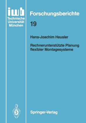 Rechnerunterstützte Planung flexibler Montagesysteme von Heusler,  Hans-Joachim