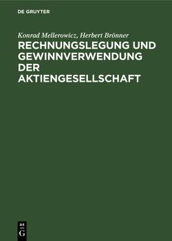 Rechnungslegung und Gewinnverwendung der Aktiengesellschaft von Brönner,  Herbert, Mellerowicz,  Konrad