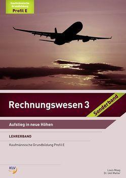 Rechnungswesen 3 – Lehrerband – Sonderband Profil E von Maag,  Louis, Matter,  Ueli
