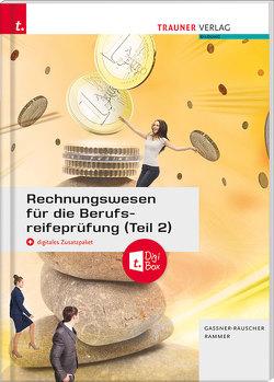 Rechnungswesen für die Berufsreifeprüfung (Teil 2) + digitales Zusatzpaket + E-Book von Gassner-Rauscher,  Barbara, Rammer,  Elke