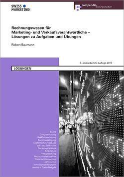 Rechnungswesen für Marketing- und Verkaufsverantwortliche – Lösungen zu Aufgaben und Übungen