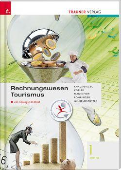 Rechnungswesen Tourismus 1 HF/TFS inkl. digitalem Zusatzpaket von Knaus-Siegel,  Birigt, Kofler,  Georg, Maninfior,  Michael, Rohringer,  Peter, Wilhelmstötter,  Michael