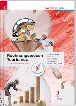 Rechnungswesen Tourismus 2 HFS/TFS inkl. digitalem Zusatzpaket von Knaus-Siegel,  Birgit, Kofler,  Georg, Maninfior,  Michael, Rohringer,  Peter, Wilhelmstötter,  Michael