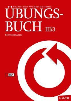 Rechnungswesen / Übungsbuch UR/RW III/3 neuer LP von Eisenschenk,  Peter, Haberl,  Klaus-Peter, Rossoll,  Anna, Stock,  Michaela