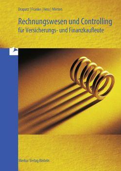 Rechnungswesen und Controlling für Versicherungs- und Finanzkaufleute von Drapatz,  Herbert, Franke,  Rolff, Hess,  Reiner, Merten ,  Michael