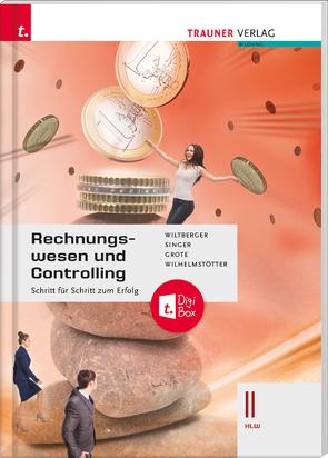 Rechnungswesen und Controlling II HLW + TRAUNER-DigiBox von Grote,  Christian, Singer,  Doris, Wilhelmstötter,  Michael, Wiltberger,  Eva