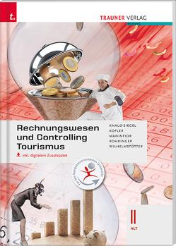 Rechnungswesen und Controlling Tourismus II HLT inkl. digitalem Zusatzpaket von Knaus-Siegel,  Birgit, Kofler,  Georg, Maninfior,  Michael, Rohringer,  Peter, Wilhelmstötter,  Michael