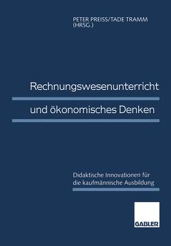 Rechnungswesenunterricht und ökonomisches Denken von Preiss,  Peter, Tramm,  Tade