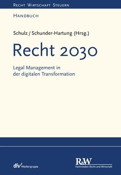 Recht 2030 von Schulz,  Martin R., Schunder-Hartung,  Anette