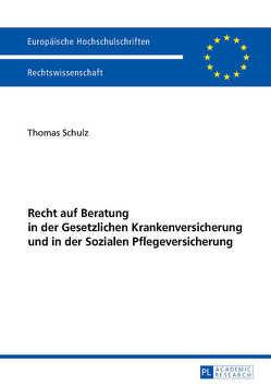 Recht auf Beratung in der Gesetzlichen Krankenversicherung und in der Sozialen Pflegeversicherung von Schulz,  Thomas