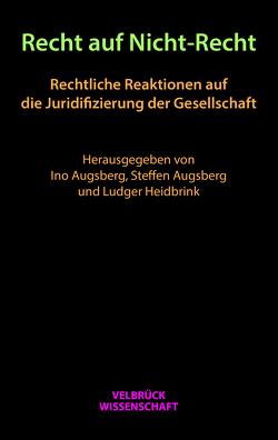 Recht auf Nicht-Recht von Augsberg,  Ino, Augsberg,  Steffen, Heidbrink,  Ludger