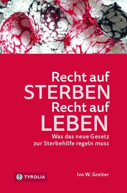 Recht auf Sterben – Recht auf Leben von Greiter,  Ivo W.