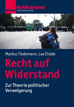 Recht auf Widerstand von Eisleb,  Lea, Tiedemann,  Markus