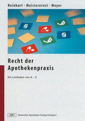 Recht der Apothekenpraxis von Meisterernst,  Andreas, Meyer,  Alfred Hagen, Reinhart,  Andreas