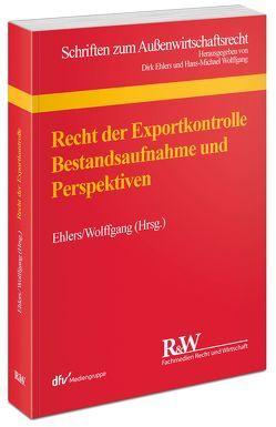 Recht der Exportkontrolle von Ehlers,  Dirk, Wolffgang,  Hans-Michael