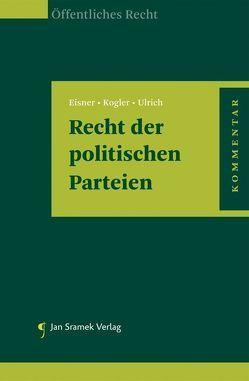 Recht der politischen Parteien von Eisner,  Christian, Kogler,  Michael R., Ulrich,  Andreas