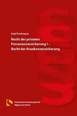 Recht der privaten Personenversicherung I – Recht der Krankenversicherung von Fortmann,  Axel