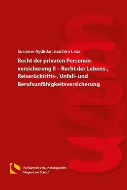 Recht der privaten Personenversicherung II – Recht der Lebens-, Reiserücktritts-, Unfall- und Berufsunfähigkeitsversicherung von Aydinlar,  Susanne, Laux,  Joachim