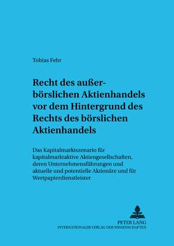 Recht des außerbörslichen Aktienhandels vor dem Hintergrund des Rechts des börslichen Aktienhandels von Fehr,  Tobias