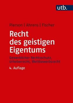 Recht des geistigen Eigentums von Ahrens,  Thomas, Fischer,  Karsten R., Pierson,  Matthias