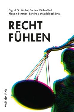 Recht fühlen von Köhler,  Sigrid G., Müller-Mall,  Sabine, Schmidt,  Florian, Schnädelbach,  Sandra