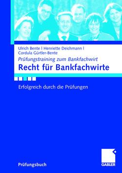 Recht für Bankfachwirte von Bente,  Ulrich, Deichmann,  Henriette, Gürtler-Bente,  Cordula