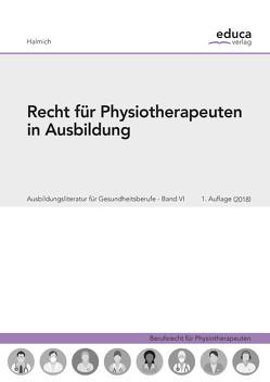 Recht für Physiotherapeuten in Ausbildung von Halmich,  Michael