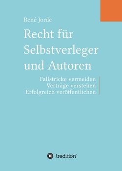 Recht für Selbstverleger und Autoren von Jorde,  René