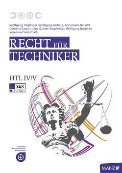 Recht für Techniker HTL IV/V von Berschl,  Annemarie, Cassan-Juen,  Cornelia, Höglinger,  Wolfgang, Kegelreiter,  Günter, Nurscher,  Wolfgang, Pachatz,  Wolfgang, Palm-Thaler,  Veronika