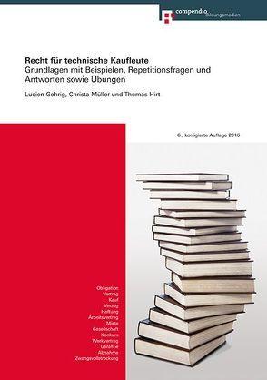 Recht für technische Kaufleute von Gehrig,  Lucien, Hirt,  Thomas, Müller,  Christa