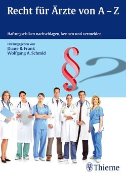 Recht für Ärzte von A-Z von Frank,  Diane R., Schmid,  Wolfgang A.
