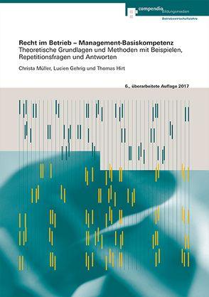 Recht im Betrieb – Management-Basiskompetenz von Gehrig,  Lucien, Hirt,  Thomas, Müller,  Christa