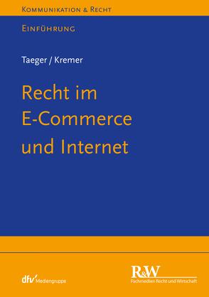 Recht im E-Commerce und Internet von Kremer,  Sascha, Taeger,  Jürgen