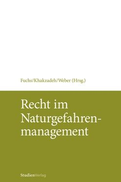 Recht im Naturgefahrenmanagement von Fuchs,  Sven, Khakzadeh,  Lamiss Magdalena, Weber,  Karl