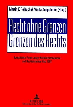 Recht ohne Grenzen- Grenzen des Rechts von Polaschek,  Martin, Ziegerhofer,  Anita