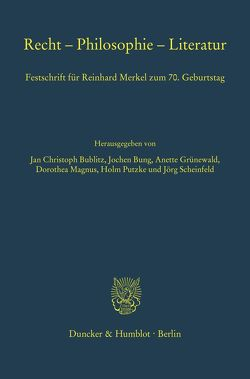 Recht – Philosophie – Literatur. von Bublitz,  Jan Christoph, Bung,  Jochen, Grünewald,  Anette, Magnus,  Dorothea, Putzke,  Holm, Scheinfeld,  Jörg